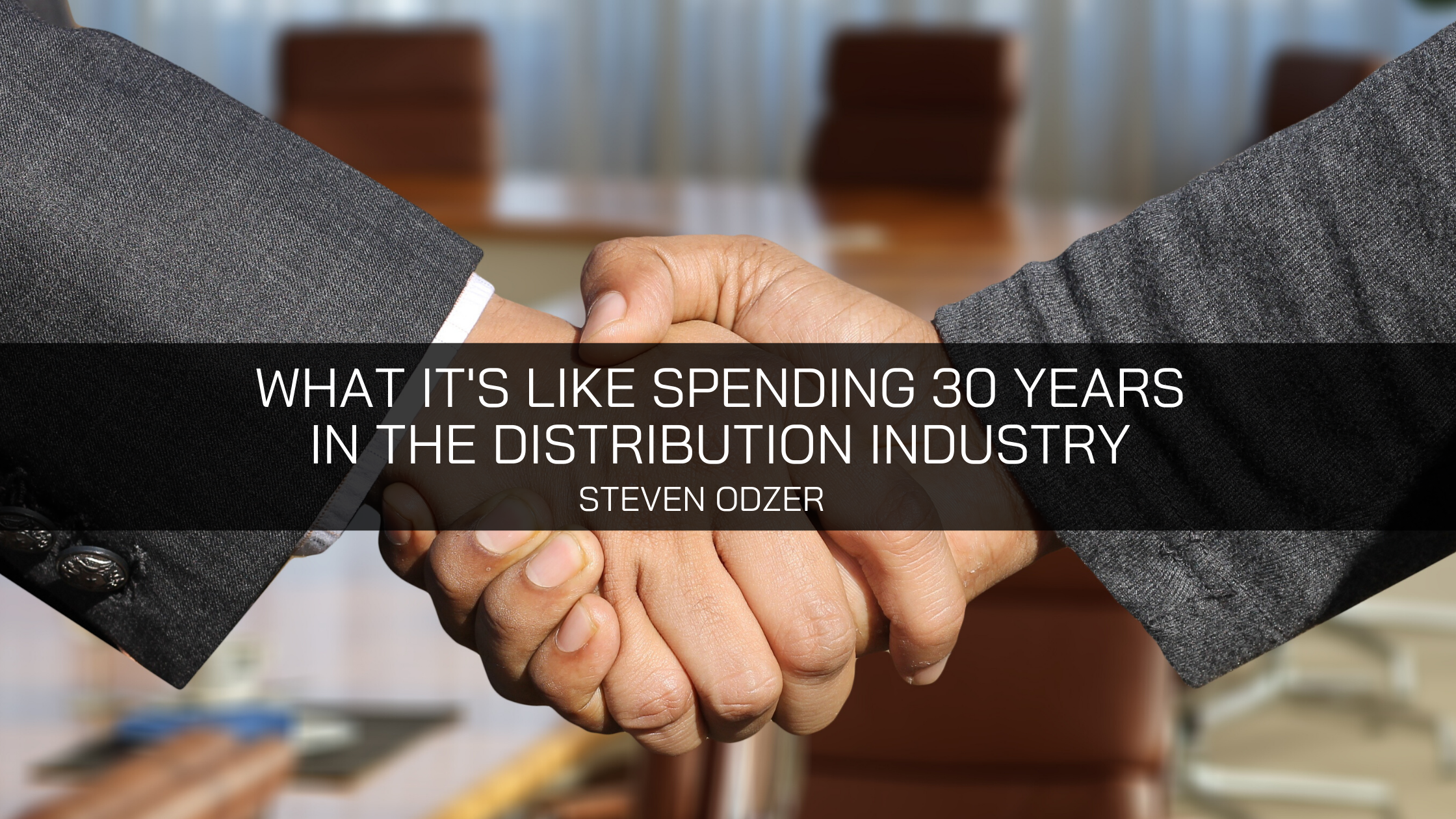 What 30 Years in the Distribution Industry Have Been Like: An Interview with Steven Odzer