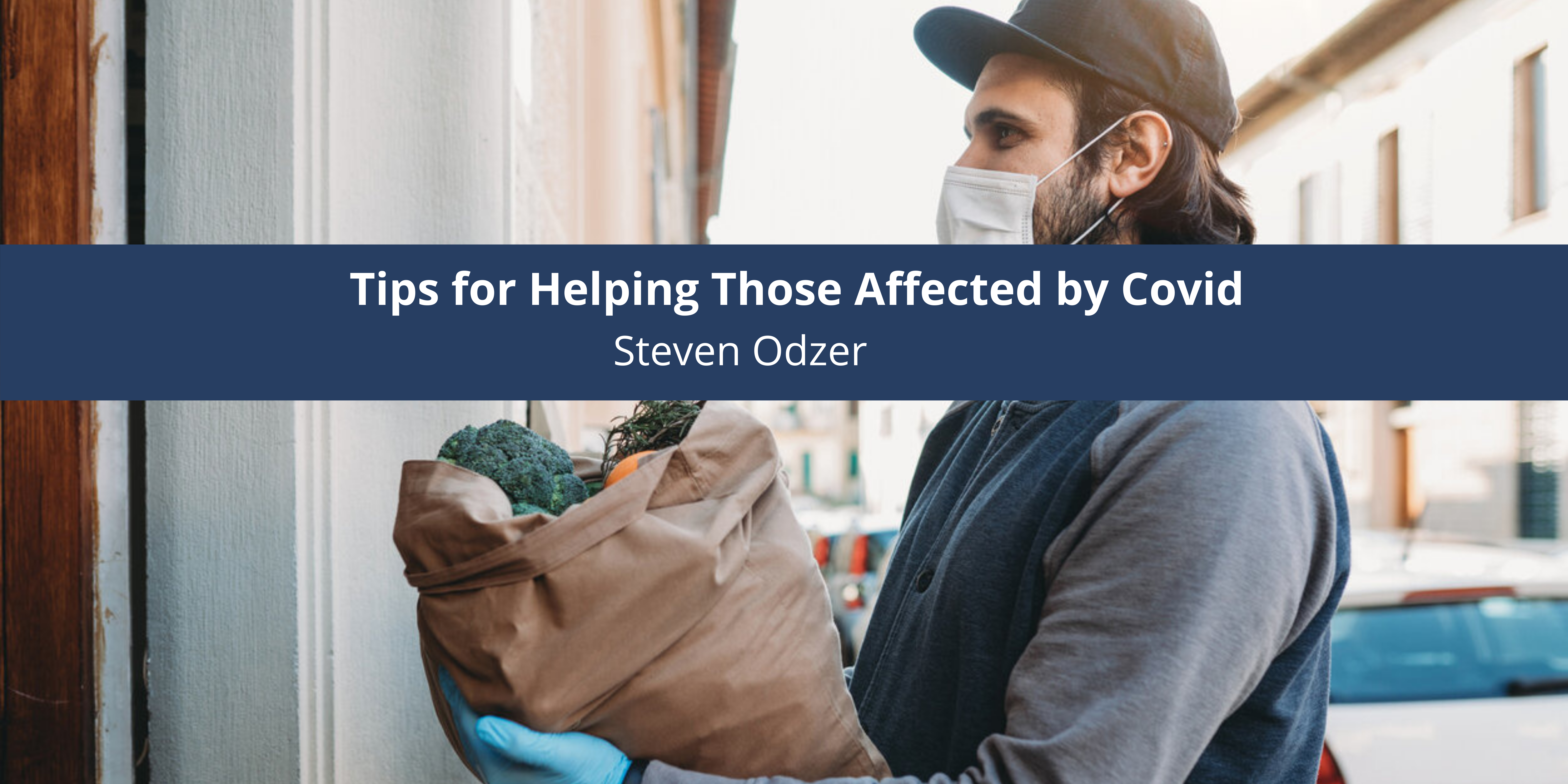 Steven Odzer Gives Tips for Helping Those Affected by Covid