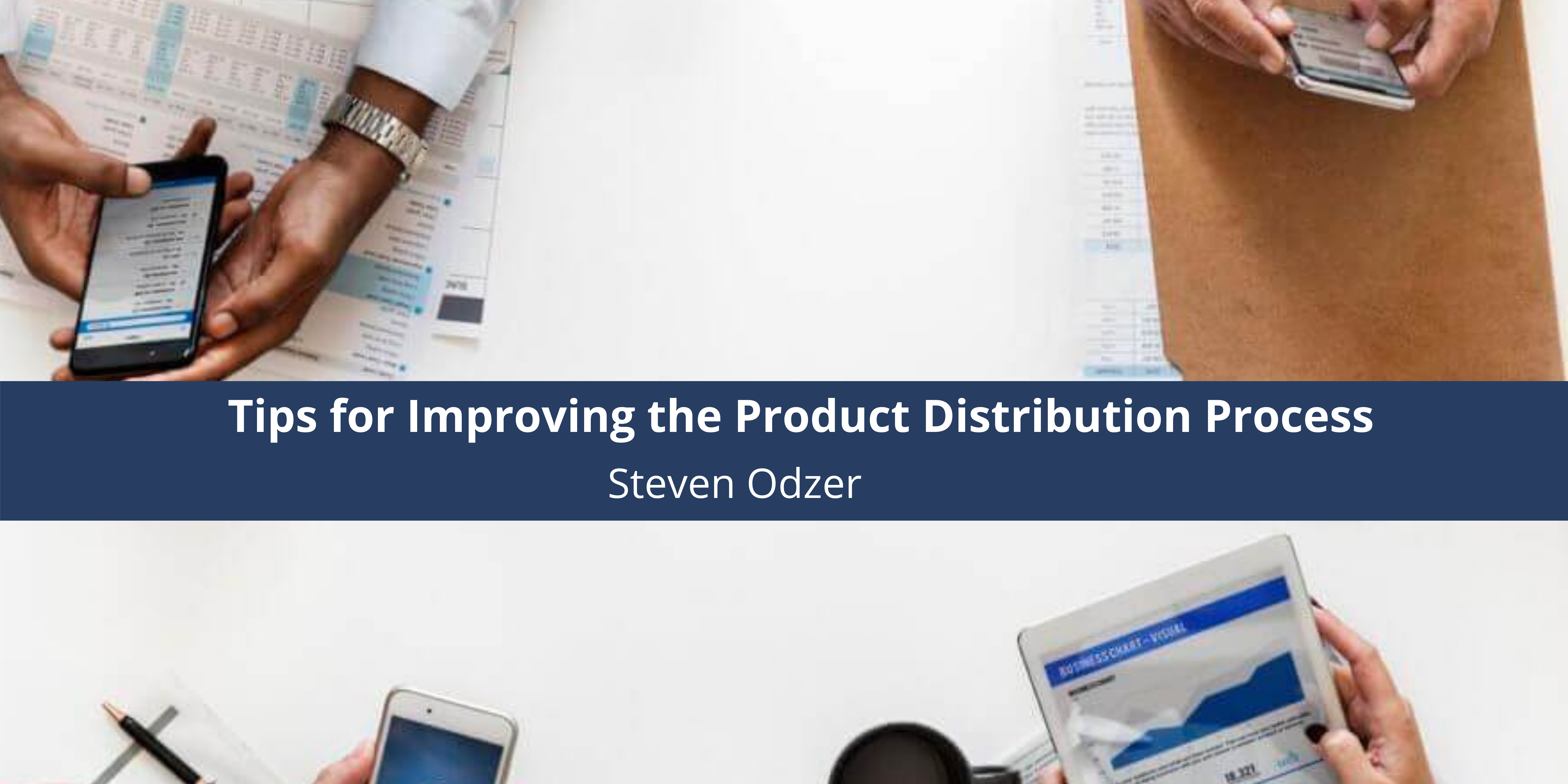 Business Owner Steven Odzer Provides Tips for Improving the Product Distribution Process